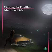 Waiting for Fireflies Audiobook by Matthew Fish Narrated by Kay Ells