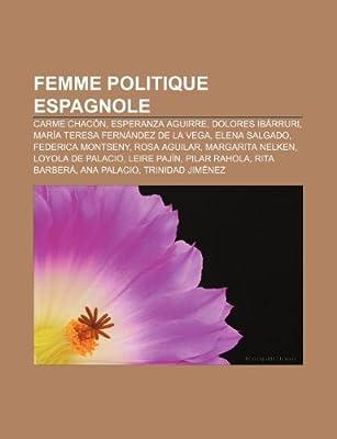 Femme Politique Espagnole: Carme Chacon, Esperanza Aguirre, Dolores Ibarruri, Maria Teresa Fernandez de La Vega, Elena Salgado