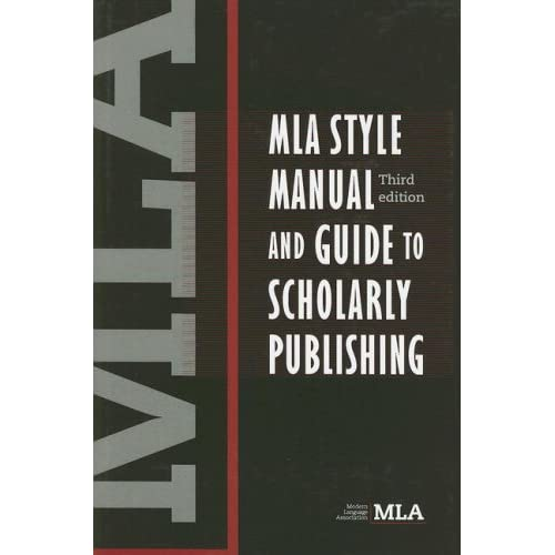 MLA Style Manual and Guide to Scholarly Publishing, 3rd Edition Modern Language Association