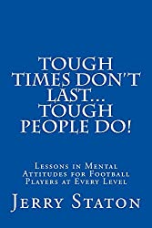 Tough Times Don't Last... Tough People Do!: Lessons in Mental Attitudes for Football Players at Every Level