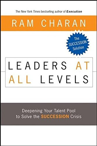 Leaders at All Levels: Deepening Your Talent Pool to Solve the Succession Crisis