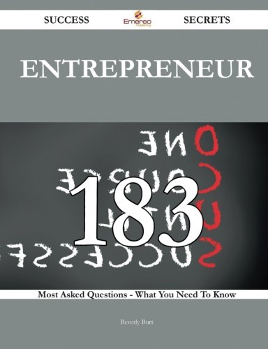 Entrepreneur 183 Success Secrets - 183 Most Asked Questions On Entrepreneur - What You Need To Know