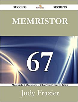 Memristor 67 Success Secrets - 67 Most Asked Questions On Memristor - What You Need To Know