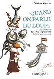 echange, troc Patricia Vigerie - Quand on parle du loup.. : Les animaux dans les expressions de la langue française