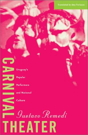 Carnival Theater: Uruguay's Popular Performers and National Culture (Cultural Studies of the Americas)