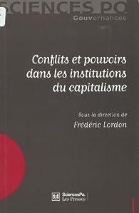 Conflits et pouvoirs dans les institutions du capitalisme par Frédéric Lordon