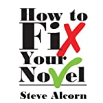 How to Fix Your Novel | Steve Alcorn