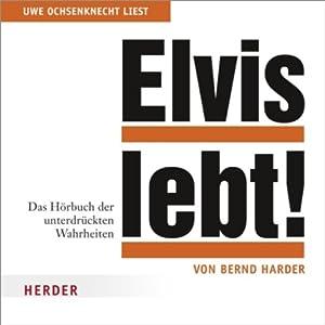 Elvis lebt. Das Hörbuch der unterdrückten Wahrheiten Hörbuch