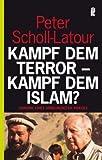 Kampf dem Terror - Kampf dem Islam?: Chronik eines unbegrenzten Krieges title=