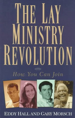 The Lay Ministry Revolution: How You Can Join, Hall, Eddy; Morsch, Gary