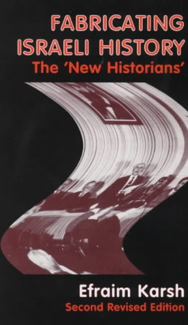 Fabricating Israeli History: The 'New Historians' (Israeli History, Politics and Society)