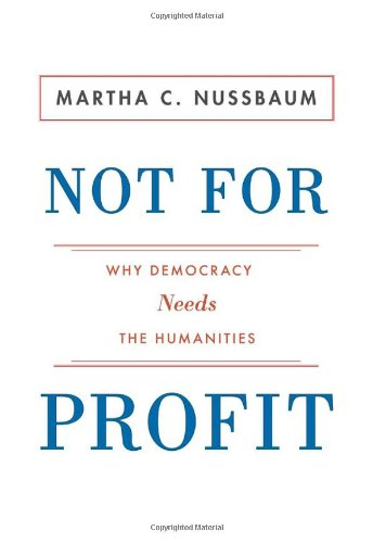 Not For Profit: Why Democracy Needs the Humanities (The...