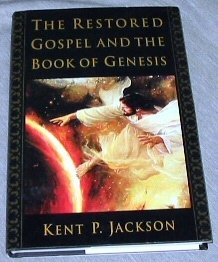 The Restored Gospel and the Book of Genesis, KENT P. JACKSON