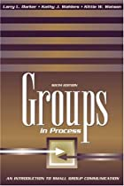 Groups in Process: An Introduction to Small Group Communication (6th Edition)