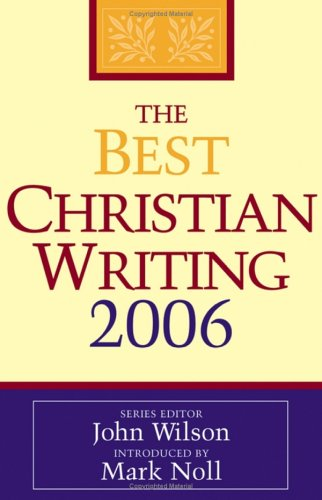 Best Christian Writing 2006, JOHN WILSON, MARK NOLL