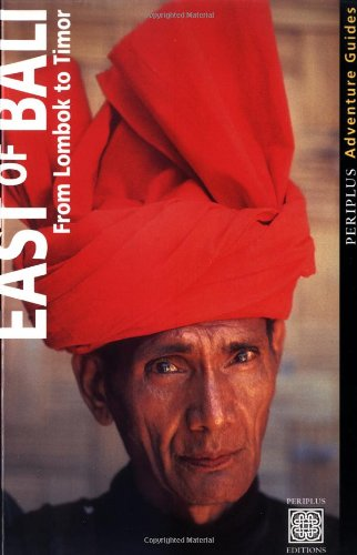 East of Bali : From Lombok to Timor (Periplus Adventure Guides)