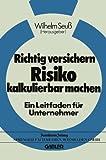 Richtig versichern, Risiko kalkulierbar machen (German Edition)