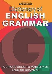 Dictionary of English Grammar: A Unique Guide to Mastery of English Grammar