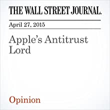 Apple's Antitrust Lord (       UNABRIDGED) by The Wall Street Journal Narrated by Ken Borgers