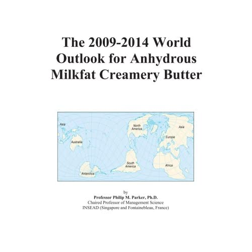 The 2009-2014 World Outlook for Anhydrous Milkfat Creamery Butter Icon Group