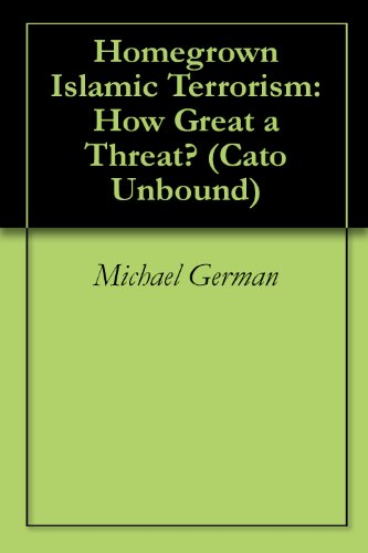 Homegrown Islamic Terrorism: How Great a Threat? (Cato Unbound Book 6042012) PDF