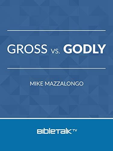 Gross vs. Godly