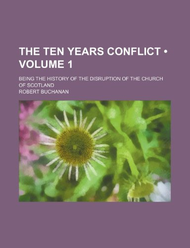 The Ten Years Conflict (Volume 1); Being the History of the Disruption of the Church of Scotland