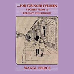 ...For Younger I've Been: Stories from a Belfast Childhood | [Maggi Peirce]