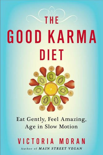 The Good Karma Diet: Eat Gently, Feel Amazing, Age in Slow Motion by Victoria Moran