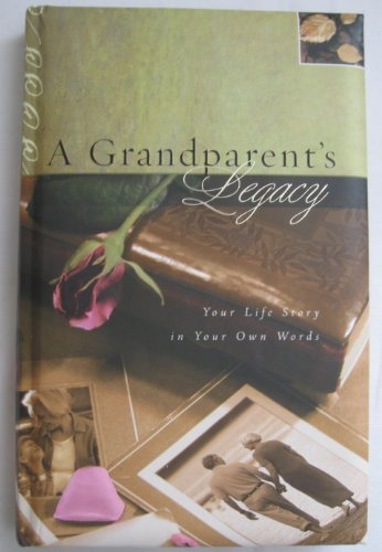 A Grandparent's Legacy Your Life Story in Your Own Words - 1