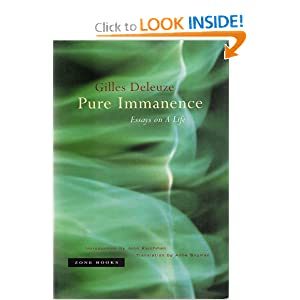 gilles deleuze pure immanence essays on a life Essays by gilles deleuze on the search for a new empiricism the essays in this book present a complex theme at the heart of the philosophy of gilles deleuze, what in his last writing he called every book ships for free.