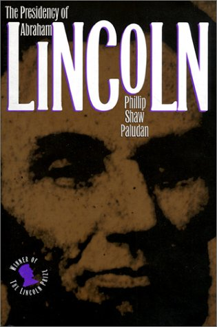 The Presidency of Abraham Lincoln (American Presidency Series), Phillip Shaw Paludan