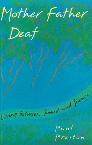 Mother Father Deaf: Living Between Sound and Silence, Paul Preston, Books on Deaf Culture and Community, Books on CODAs,
