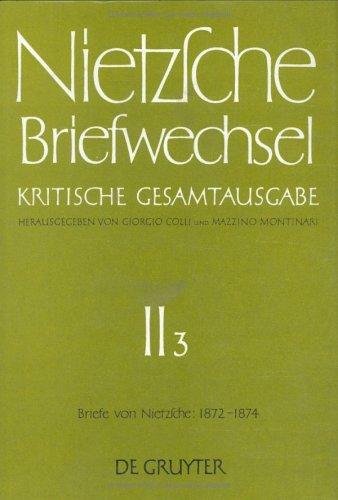 Nietzsche, Friedrich: Briefwechsel. Abteilung 2: Briefwechsel, Kritische Gesamtausgabe, Abt.2, Bd.3, Briefe von Nietzsche, Mai 1872 - Dezember 1874: Abt. II/3