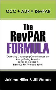 The RevPAR Formula: OCC + ADR = RevPAR: Jokima Hiller, Jill Woods