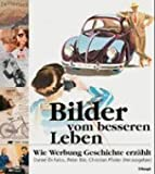 img - for Bilder vom besseren Leben. Wie Werbung Geschichte erz hlt. book / textbook / text book