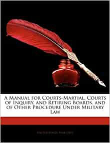 Manual for courts martial courts of inquiry and retiring boards