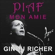 Piaf, mon amie | Livre audio Auteur(s) : Ginou Richer Narrateur(s) : Selena Hernandez