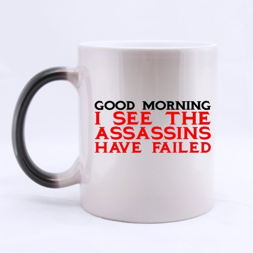 funny-humor-good-morning-i-see-the-assassins-have-failed-color-changing-mug-morphing-coffee-mugs-cup