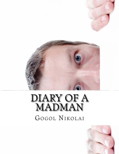 madness caused by social rankings in diary of a madman by nikolay gogol Diary of a madman and ultimately reality with madness gogol's juxtapositions push the (short story) , short story by nikolai gogol  a madman's diary.