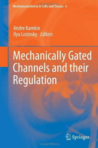 Mechanically Gated Channels And Their Regulation (Mechanosensitivity In Cells And Tissues)