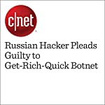 Russian Hacker Pleads Guilty to Get-Rich-Quick Botnet | Alfred Ng
