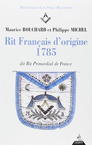 Rit français d'origine 1785 : Dit Rit Primordial de France (Bibliothèque franc-maçonnerie)
