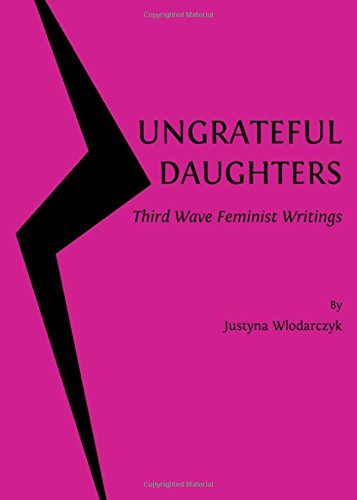 Ungrateful Daughters: Third Wave Feminist Writings