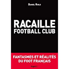 Racaille football club ? Fantasmes et réalités du foot français