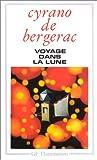 echange, troc Cyrano de Bergerac - Voyage dans la lune: (L'autre monde, ou, Les états et empires de la lune.)