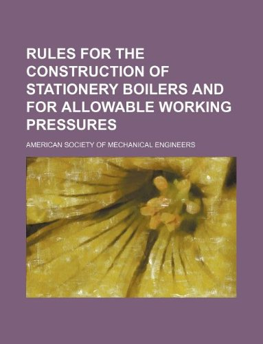 Rules for the construction of stationery boilers and for allowable working pressures