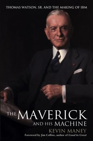 The Maverick And His Machine: Thomas Watson, Sr. And The Making Of Ibm front-490817