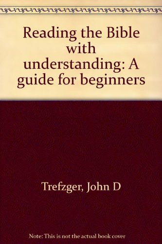 Reading the Bible with understanding: A guide for beginners