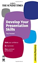 Develop Your Presentation Skills: Build Your Confidence; Be Charismatic; Give a Polished Performance (Sunday Times Creating Success)